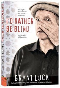 Id Rather Be Blind: The Night Hides a World But Reveals a Universe. My Life After Afghanistan