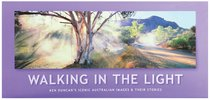 Walking in the Light: Ken Duncans Iconic Australian Images & Their Stories