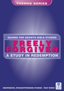 Freely Forgiven (Geared For Growth Themes) (Geared For Growth Themes Series)