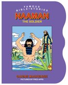 Naaman the Soldier (Famous Bible Stories Series)