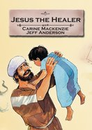 Jesus the Healer (Bible Alive Series)