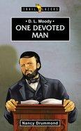 D. L. Moody - One Devoted Man (Trail Blazers Series)
