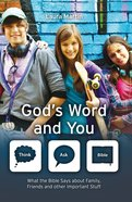 Gods Word and You - What the Bible Says About Family Friends and Other Important Stuff (Think, Ask - Bible! Series)