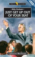 Billy Graham - Just Get Up Out of Your Seat (Trail Blazers Series)