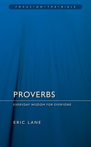 Proverbs (Focus On The Bible Commentary Series)