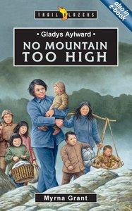 Gladys Aylward - No Mountain Too High (Trail Blazers Series)
