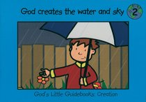 God Creates the Water and the Sky (#02 in Gods Little Guidebooks Creation Series)