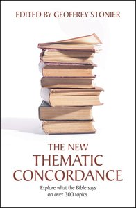 The New Thematic Concordance Explore What the Bible Says