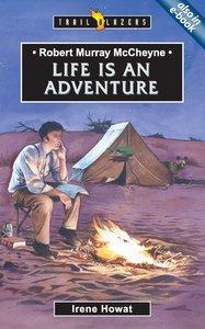 Life is An Adventure (Robert Murray Mccheyne) (Trailblazers Series)