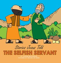 The Selfish Servant (Stories Jesus Told Series)