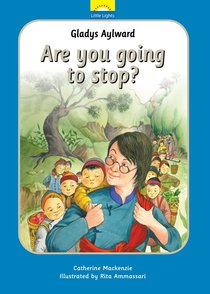 Gladys Aylward - Are You Going to Stop? (Little Lights Biography Series)