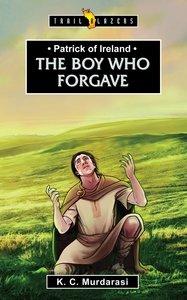 The Patrick of Ireland: Body Who Forgave (Trailblazers Series)