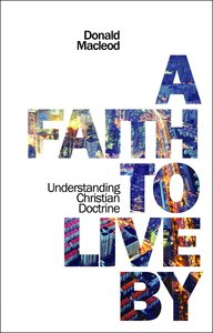 A Faith to Live By: Understanding Christian Doctrine