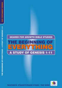 The Beginning of Everything (Geared For Growth Old Testament Series)