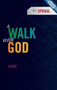 A Walk With God: Luke