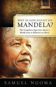 Why is God Silent on Mandela?
