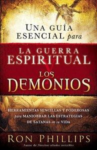 Una Guia Esencial Para La Guerra Espiritual Y Los Demonios (An Essential Guide To Demons And Spiritual Warfare)