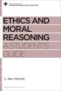 Ethics and Moral Reasoning: A Students Guide (Reclaiming The Christian Intellectual Tradition Series)
