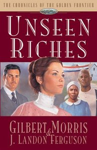 Unseen Riches (#02 in Chronicles Of The Golden Frontier Series)