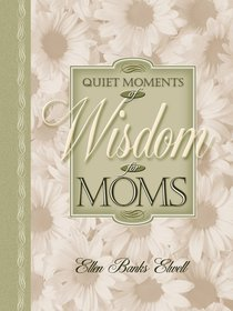 Quiet Moments of Wisdom For Moms