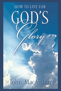 How to Live For Gods Glory (NASB) (25 Pack)