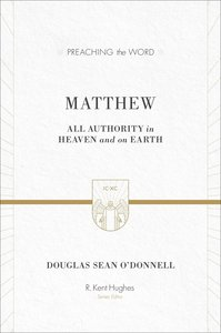 Matthew - All Authority on Heaven and Earth (Preaching The Word Series)
