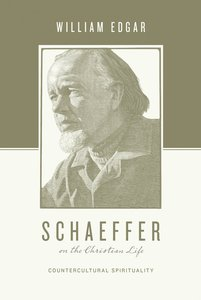 Schaeffer on the Christian Life - Countercultural Spirituality (Theologians On The Christian Life Series)