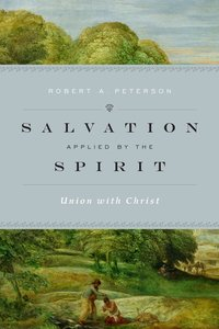 Salvation Applied By the Spirit: Union With Christ