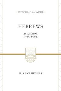 Hebrews - An Anchor For the Soul (2 Volumes in One) (Preaching The Word Series)