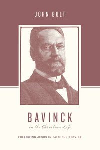 Bavinck on the Christian Life - Following Jesus in Faithful Service (Theologians On The Christian Life Series)