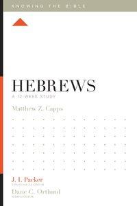 Hebrews (12 Week Study) (Knowing The Bible Series)