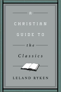 A Christian Guide to the Classics (Christian Guides To The Classics Series)