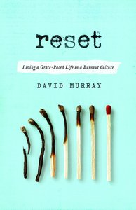 Reset: Living a Grace Paced Life in a Burnout Culture