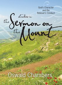 Studies in the Sermon on the Mount: Gods Character and the Believers Conduct