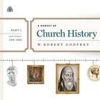 A Survey of Church History: Part 1 Ad 100-600 Teaching Series