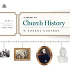 A Survey of Church History: Part 5 Ad 1800-1900 Teaching Series