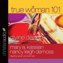 True Woman 101: Divine Design (Unabridged, 6 Cds)