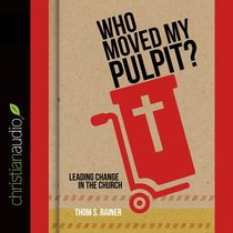 Who Moved My Pulpit? (Unabridged, 3 Cds)