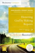 Honoring God By Making Repairs: The Journey Continues, Participants Guide 7 (#07 in Celebrate Recovery Participants Guide Series)