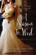 Season to Wed, A: Winter Love Stories (3in1) (Year Of Wedding Story Novella Series)