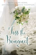Toss the Bouquet: Spring Love Stories (3in1) (Year Of Wedding Story Novella Series)