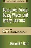 Bourgeois Babes, Bossy Wives, and Bobby Haircuts (Fresh Perspectives On Women In Ministry Series)