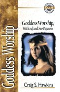 Goddess Worship, Witchcraft, and Neo-Paganism (Zondervan Guide To Cults & Religious Movements Series)
