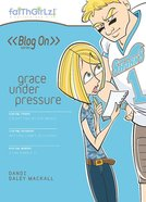 Faithgirlz Blog on #05: Grace Under Pressure (#05 in Faithgirlz Blogon Series)