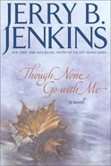 Though None Go With Me (Three Rivers Legacy Series)