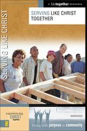 Serving Like Christ Together (Experiencing Christ Together Series)