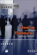 Hot Issues: Jesus Confronts Todays Controversies (Reality Check Series)