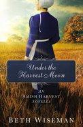 Under the Harvest Moon (Amish Harvest Novella Series)