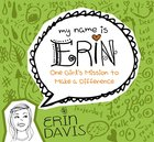 One Girls Mission to Make a Difference (My Name Is Erin Series)