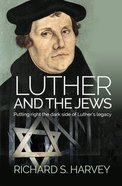 Luther and the Jews: Putting Right the Dark Side of Luthers Legacy